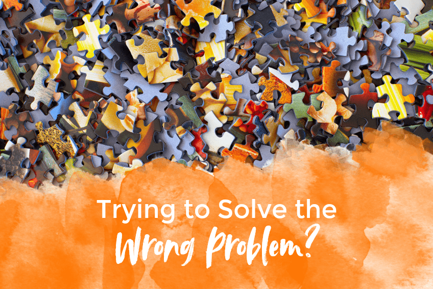 Trying to Solve the Wrong Problem?