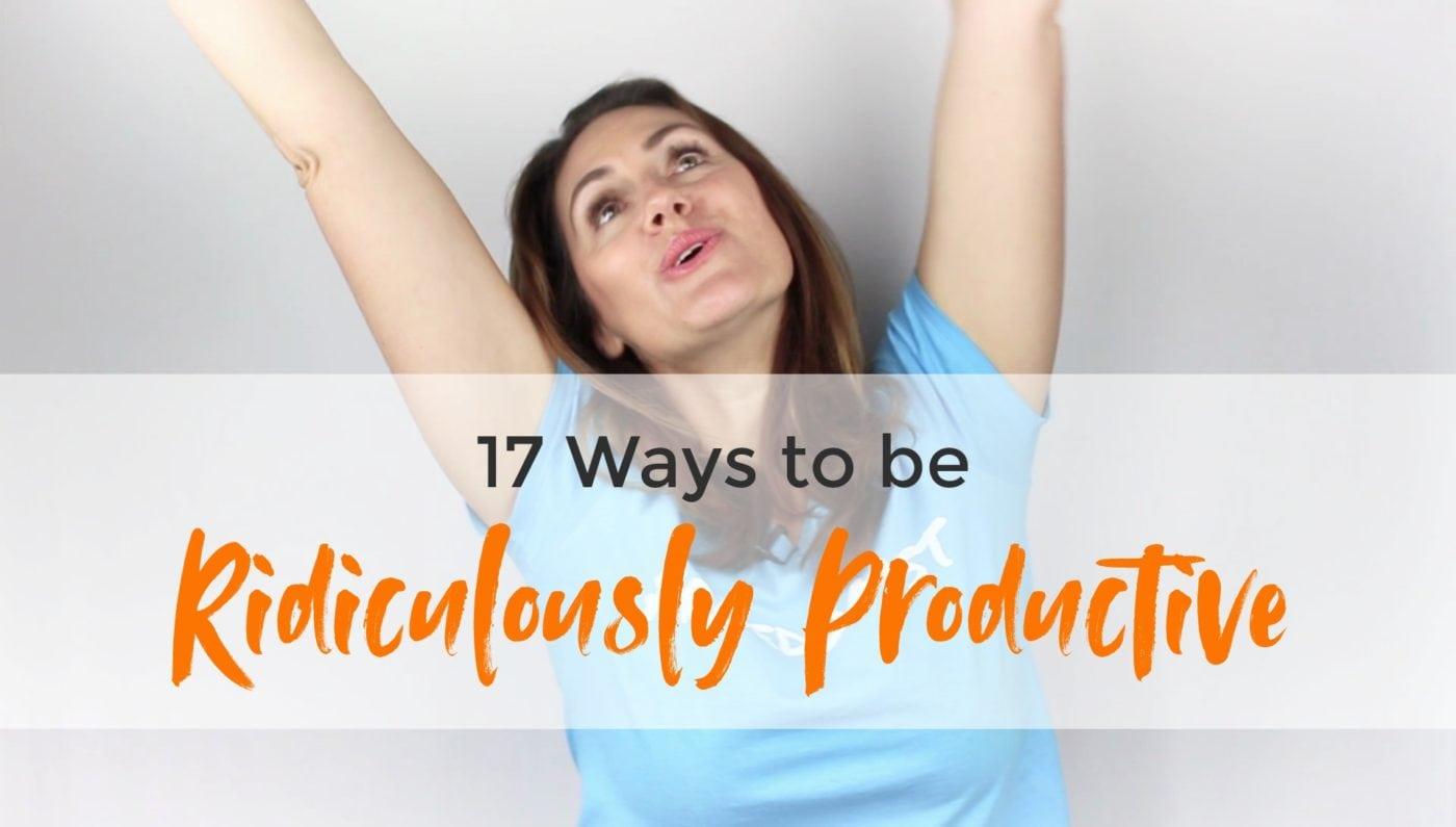 17 Ways to be Ridiculously Productive