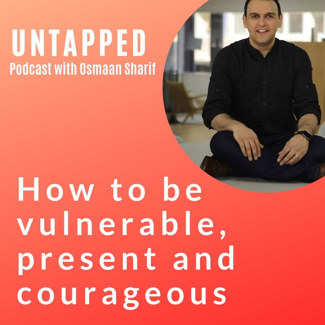 How to be vulnerable, present and courageous