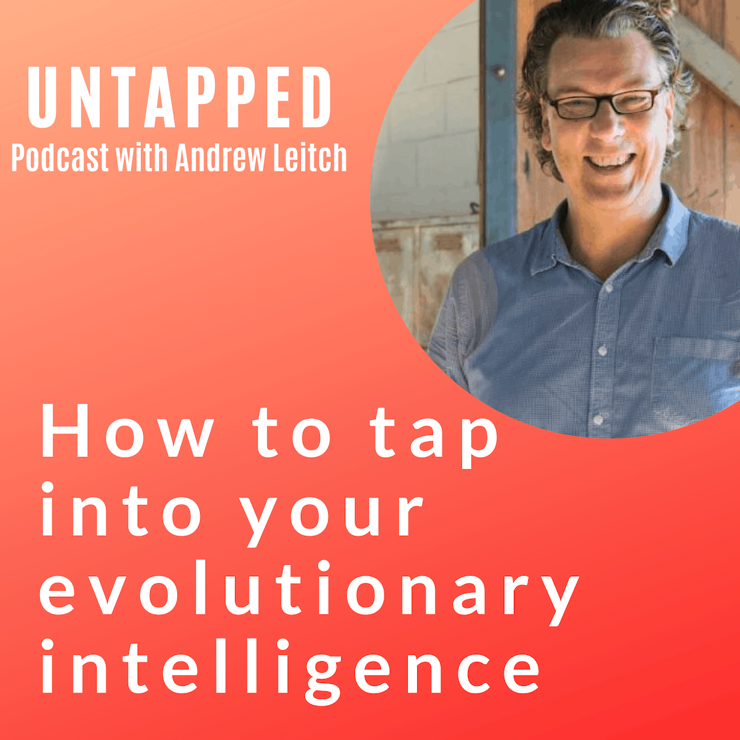How to Tap Into Your Evolutionary Intelligence with Andrew Leitch