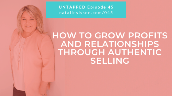 How to Grow Profits & Relationships Through Authentic Selling